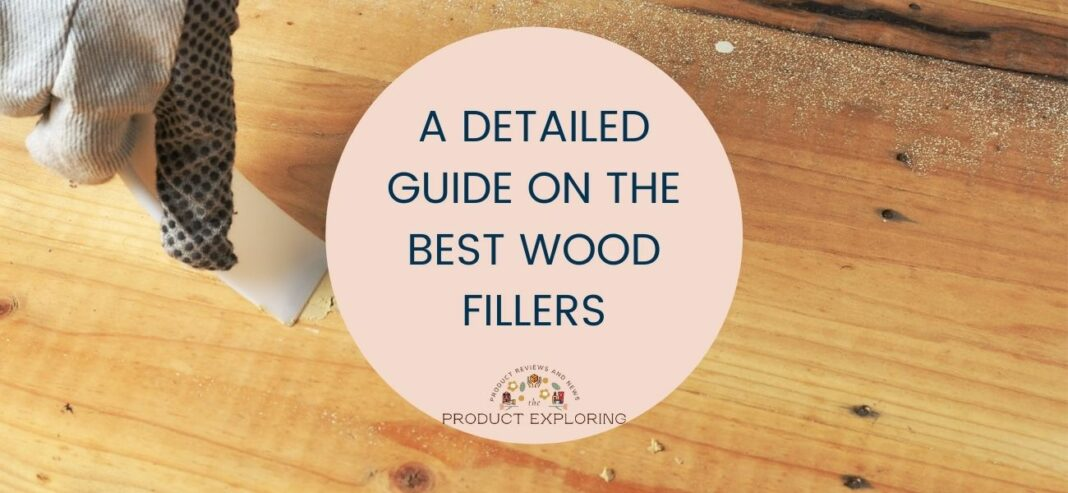 A Detailed Guide On The Best Wood Fillers